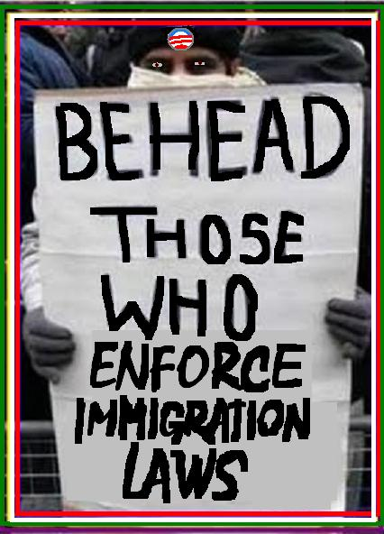 behead THOSE WHO ENFORCE IMMIGRATION LAWS